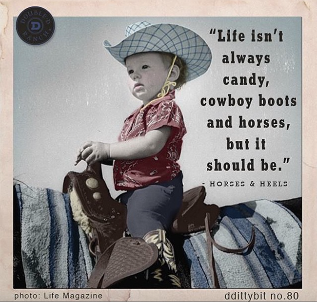 Life Isn't Always Candy, Cowboy Boots and Horses, But It Should Be