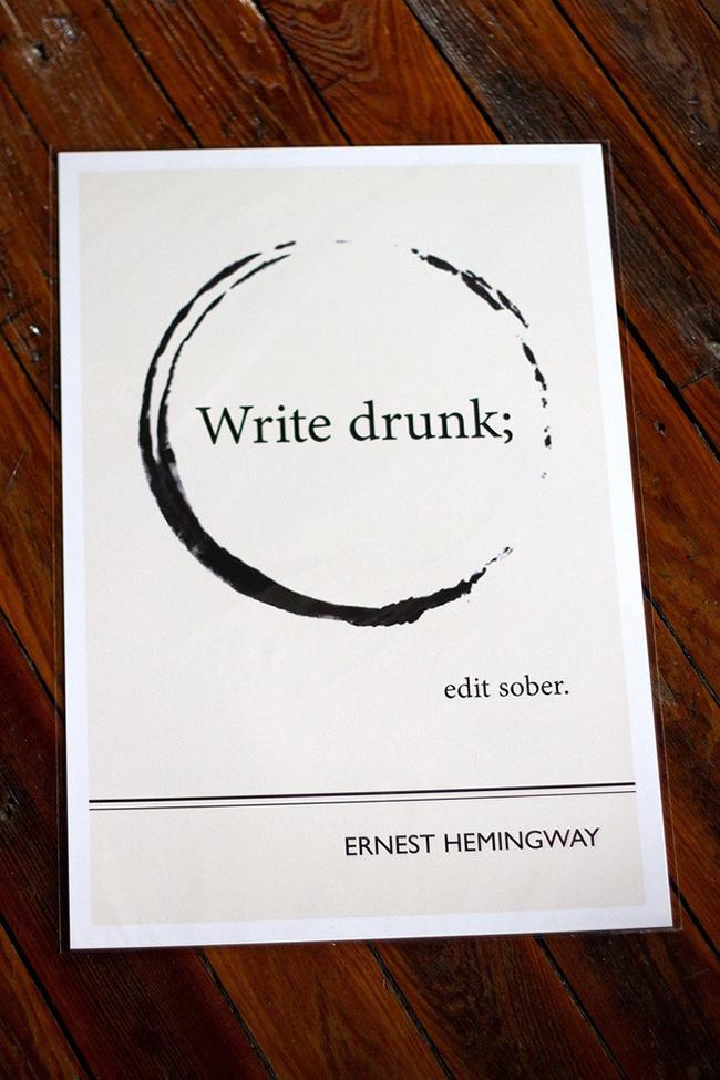 Write drunk, edit sober print